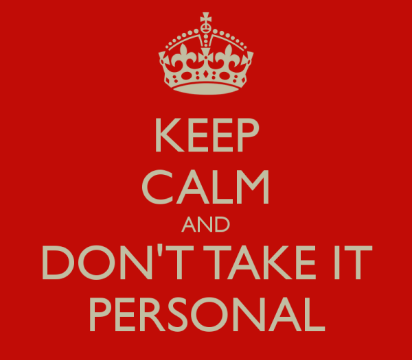 Keep Calm And Don T Take It Personal